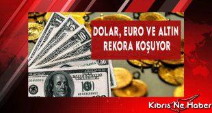 Dolar, Euro ve Altın Rekora Koşuyor