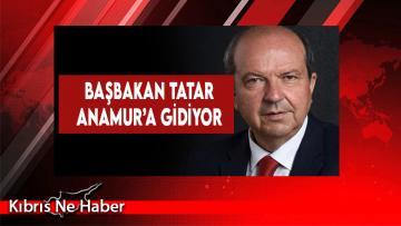 Başbakan Tatar Anamur'a Gidiyor