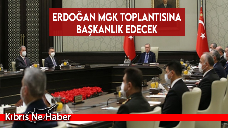 Erdoğan MGK toplantısına başkanlık edecek