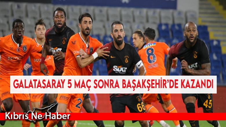 Galatasaray 5 maç sonra Başakşehir'de kazandı