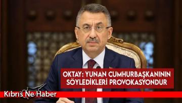 Oktay: Yunan Cumhurbaşkanının söyledikleri provokasyondur