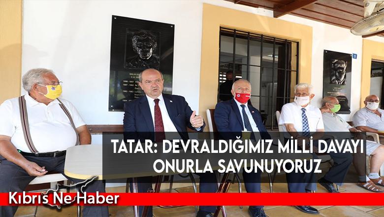 Tatar: Devraldığımız Milli Davayı onurla savunuyoruz