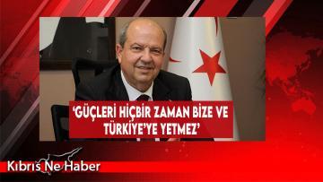 'Güçleri Hiçbir Zaman Bize Ve Türkiye'ye Yetmez'