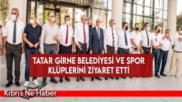 Tatar Girne Belediyesi ve spor klüplerini ziyaret etti