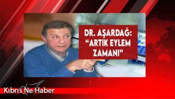 """Dr. Aşardağ: """"Artık Eylem Zamanı"""""""