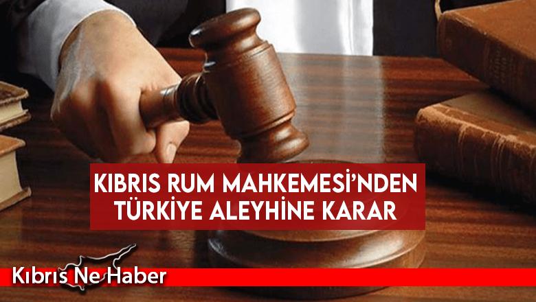 Kıbrıs Rum Mahkemesi'nden Türkiye aleyhine karar