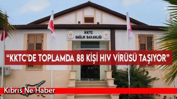 """""""KKTC'de toplamda 88 kişi HIV virüsü taşıyor"""""""