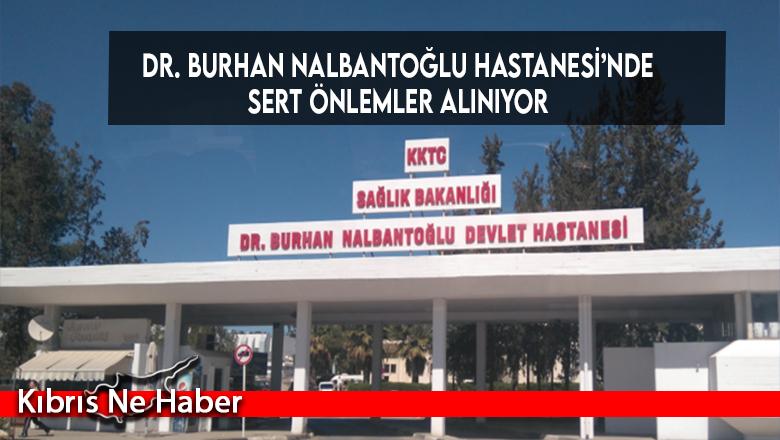 Dr. Burhan Nalbantoğlu Hastanesi'nde sert önlemler alınıyor