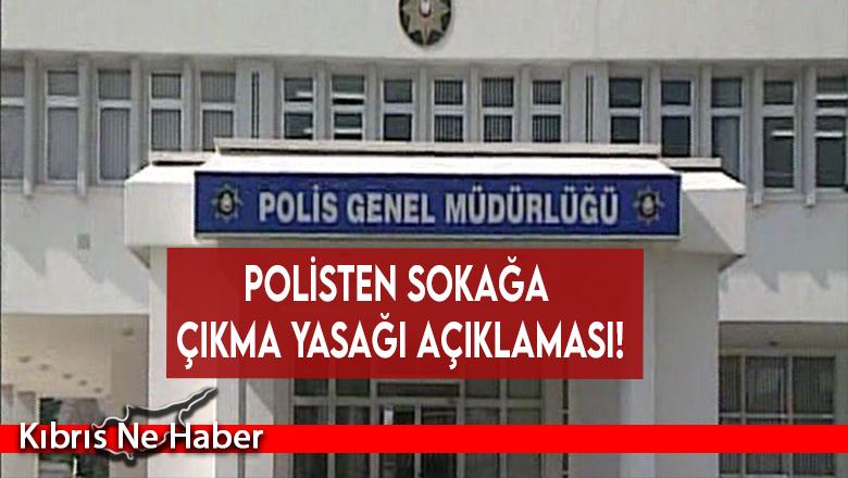 Polisten sokağa çıkma yasağı açıklaması!