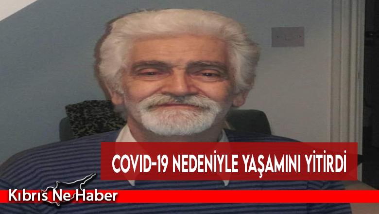 Covid-19 nedeniyle yaşamını yitirdi