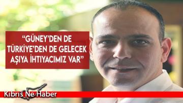 """""""Güney'den de Türkiye'den de gelecek aşıya ihtiyacımız var"""""""