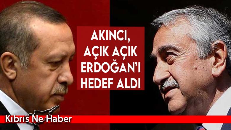 Akıncı, açık açık Erdoğan'ı hedef aldı