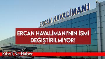 Ercan Havalimanı'nın ismi değiştirilmiyor!