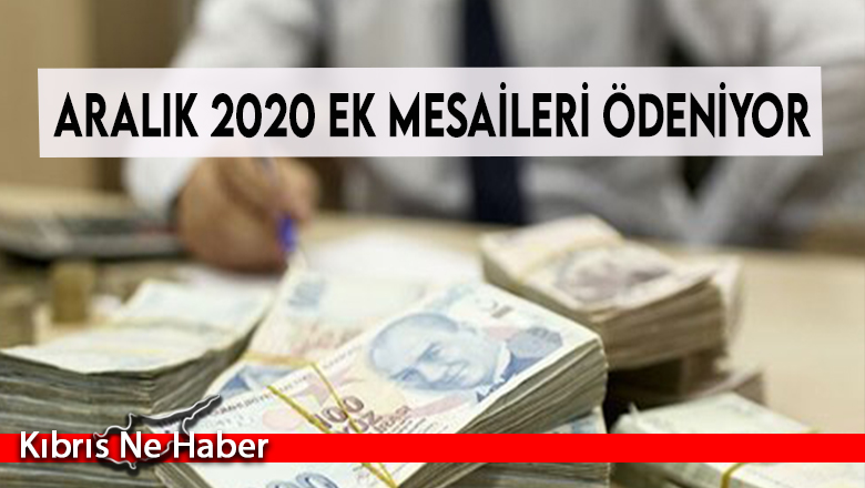 Aralık 2020 ek mesaileri bugün ödeniyor
