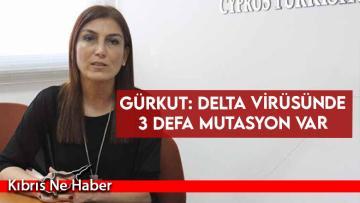 Gürkut: Delta virüsünde 3 defa mutasyon var