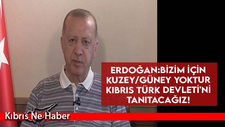 Erdoğan: Kıbrıs Türk Devleti'nin tanınırlığa sahip olması için her türlü gayreti sergileyeceğiz