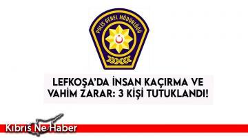 Lefkoşa'da İnsan Kaçırma ve Vahim Zarar: 3 kişi Tutuklandı..!