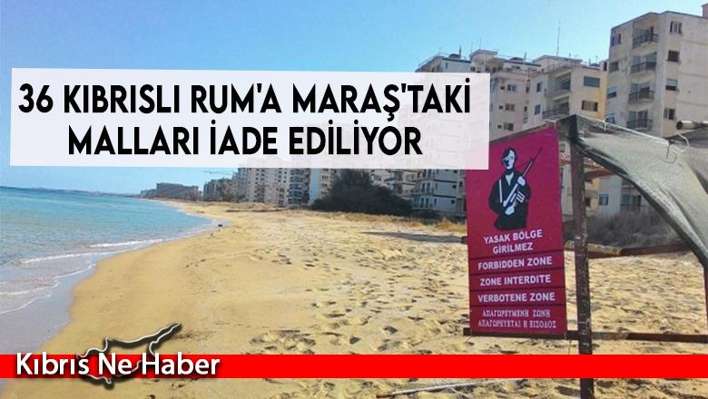 36 Kıbrıslı Rum'a Maraş'taki malları iade ediliyor