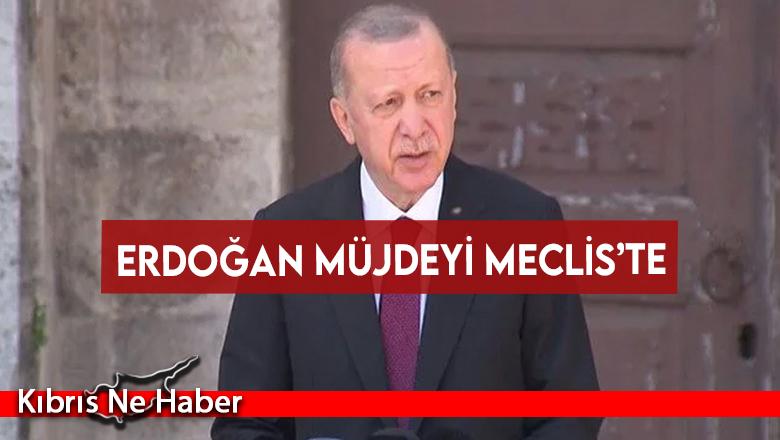 Erdoğan: Kuzey Kıbrıs'a müjdesini orada parlamentoda vermek istiyorum