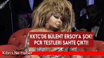 KKTC'de Bülent Ersoy'a şok! PCR testleri sahte çıktı!