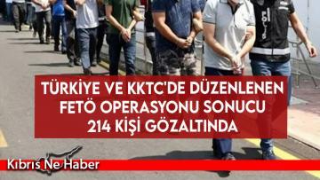 Türkiye ve KKTC'de düzenlenen FETÖ operasyonu sonucu 214 kişi gözaltında
