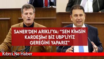 """Saner'den Arıklı'ya: """"Sen kimsin kardeşim! Biz UBP'liyiz gereğini yaparız"""""""