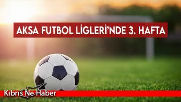 Aksa Futbol Ligleri'nde 3. hafta