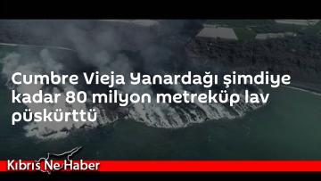 Cumbre Vieja Yanardağı şimdiye kadar 80 milyon metreküp lav püskürttü