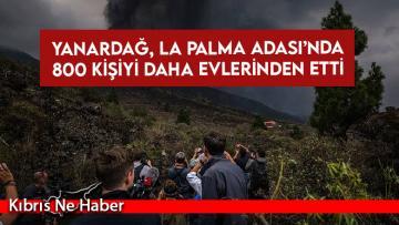 Yanardağ, La Palma Adası'nda 800 kişiyi daha evlerinden etti